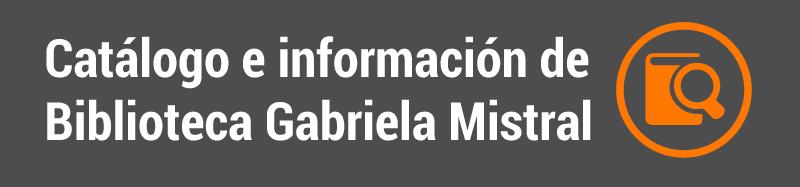 Catálogo e información biblioteca Gabriela Mistral